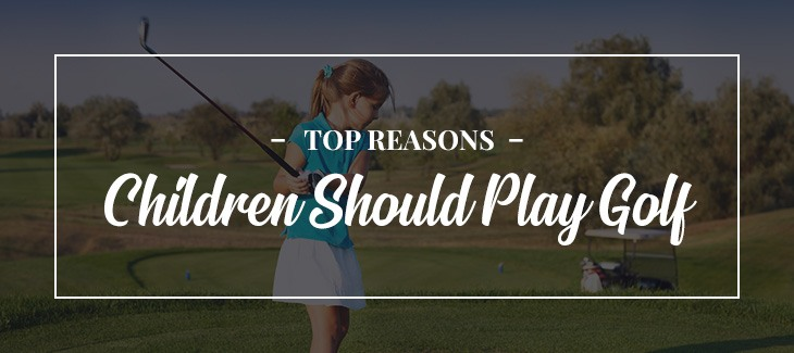 00 reasons children play golf - Top Reasons Children Should Play Golf