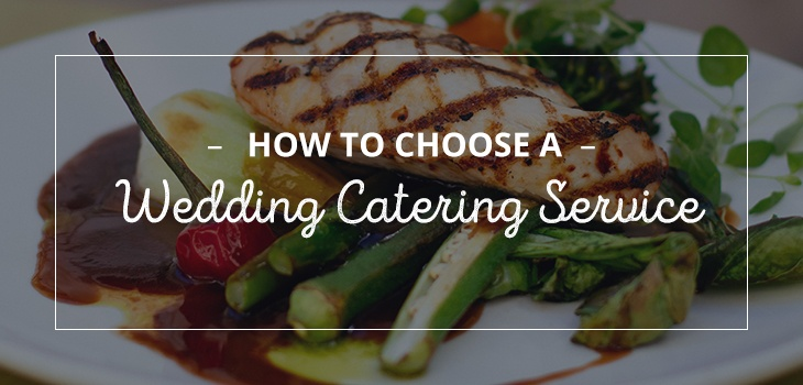 00 choose wedding caterer - How to Choose a Wedding Catering Service