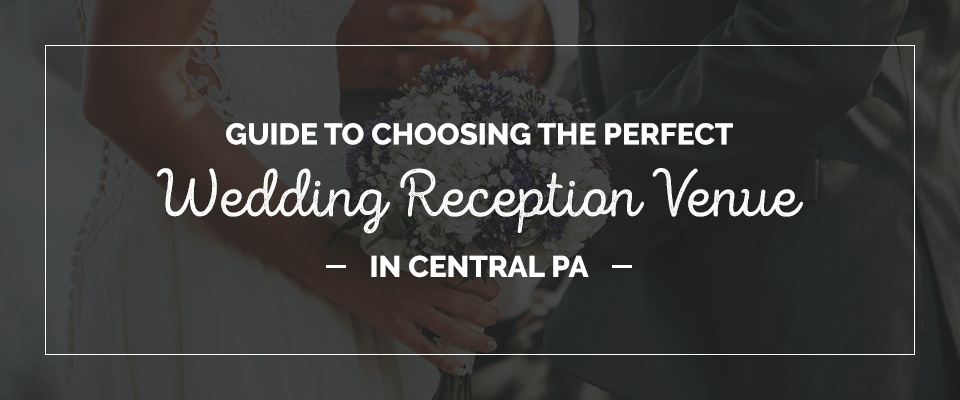 01 Feature - Guide to Choosing the Perfect Wedding Reception Venue in Central PA