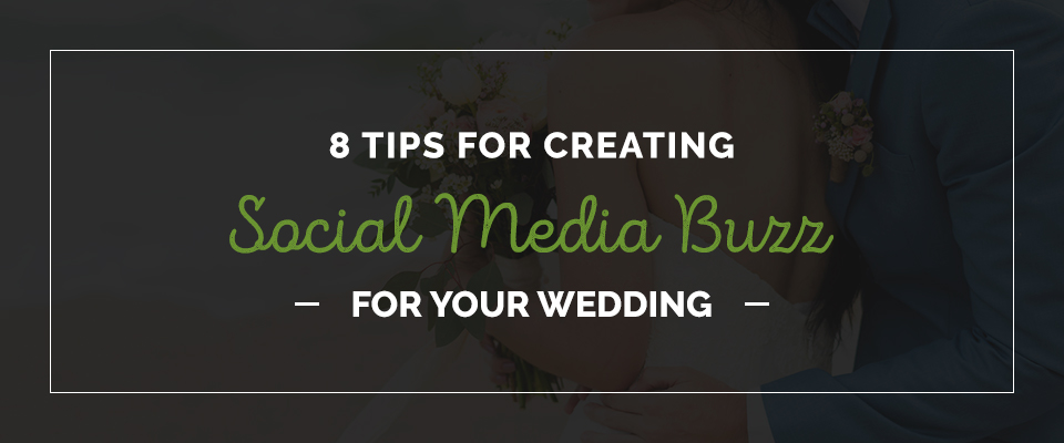 8 Tips for Creating Social Media Buzz for Your Wedding