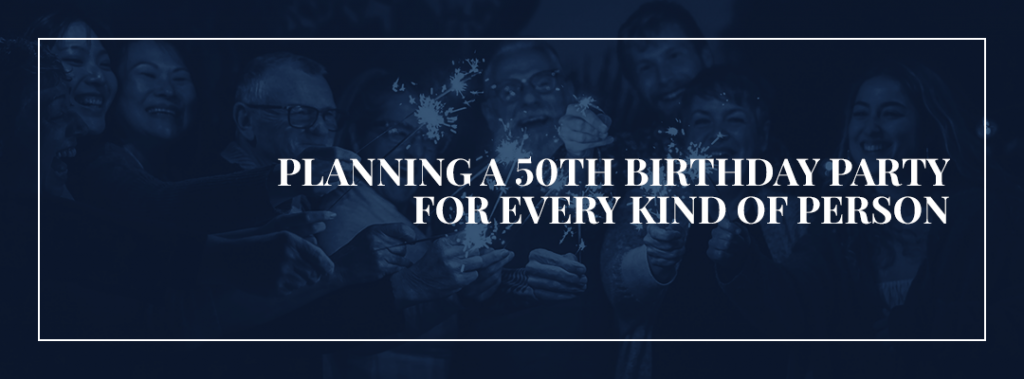 Planning a 50th Birthday Party for Every Kind of Person