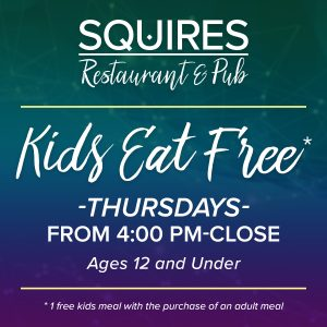 Squires Kids Eat Free June 12 300x300 - Kids 12 & Under Eat Free after 4 PM